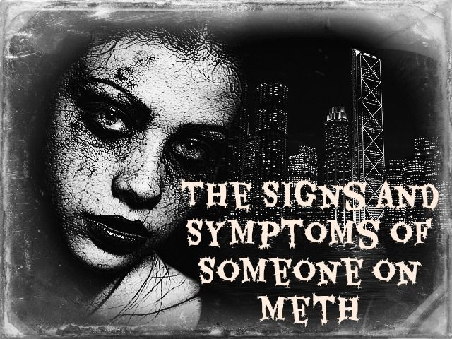 Meth Use and Symptoms - What Are the Signs and Symptoms of Someone Using Methamphetamines?