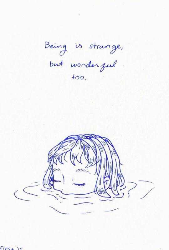 Being is strange, but wonderful too. (Simple beautiful art)