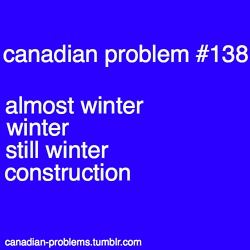 Canadian Seasons.... :( Soooo true.... only so much time for constructin :(