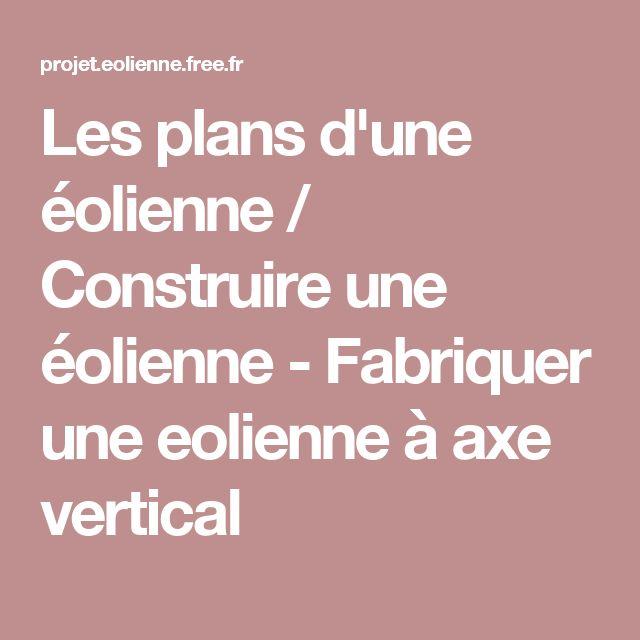 les plans dune olienne construire une olienne fabriquer une eolienne axe - Plan Fabrication Eolienne Maison