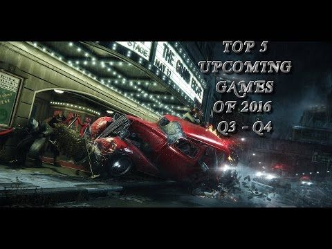 Top 5 Games Coming in 2016 Q3 Q4 - Our pick of Top 5 Gaming & Gameplay Trailers. ( Top 5 #1 ) - YouTube