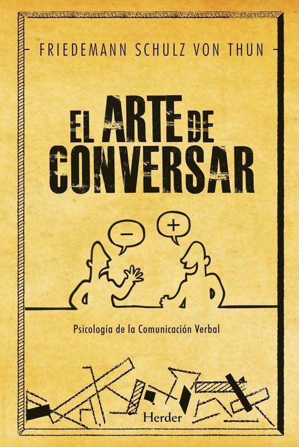 Resumen con las ideas principales del libro 'El arte de conversar', de Friedemann Schultz Von Thun. Psicología de la comunicación verbal. Ver aquí: http://www.leadersummaries.com/resumen/el-arte-de-conversar