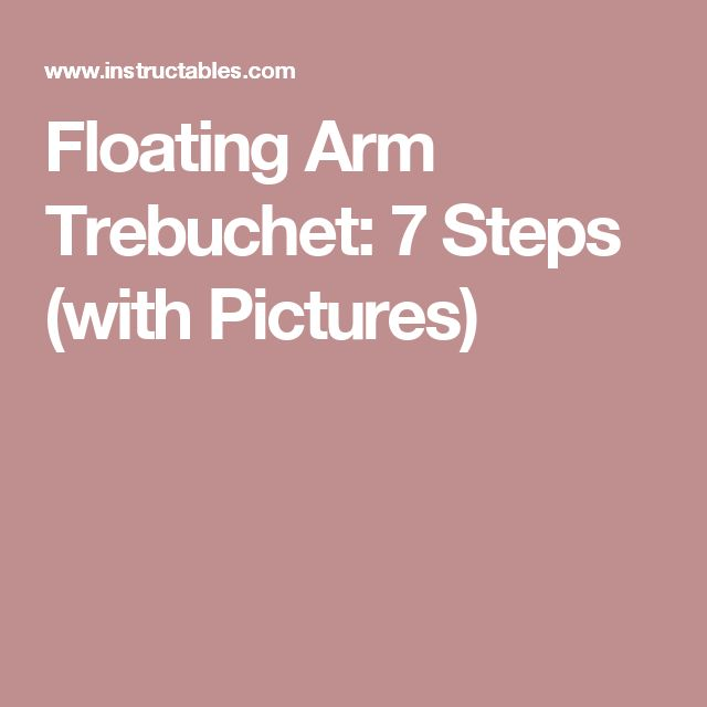 Floating Arm Trebuchet: 7 Steps (with Pictures)