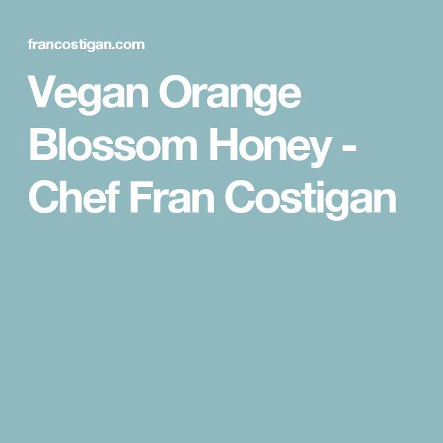 Vegan Orange Blossom Honey - Chef Fran Costigan