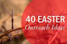 40 Outreach Ideas for Easter or Other Occasion! Neat O!