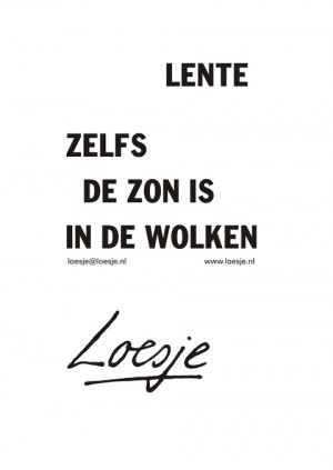 Lente = zelfs de zon is in de wolken - Loesje