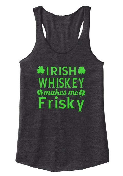 Best 25 st patrick day shirts ideas on pinterest diy st for Irish whiskey makes me frisky t shirt
