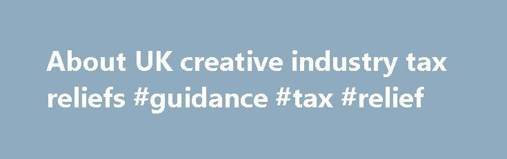 About UK creative industry tax reliefs #guidance #tax #relief http://ireland.nef2.com/about-uk-creative-industry-tax-reliefs-guidance-tax-relief/  # About UK creative industry tax reliefs Film tax relief Value of film tax relief Film Tax Relief is now available at 25% of qualifying film production expenditure, regardless of budget. Examples of a British film claiming tax relief can be found on the HM Revenue and Customs' website . Accessing film tax relief Film tax relief is available for…