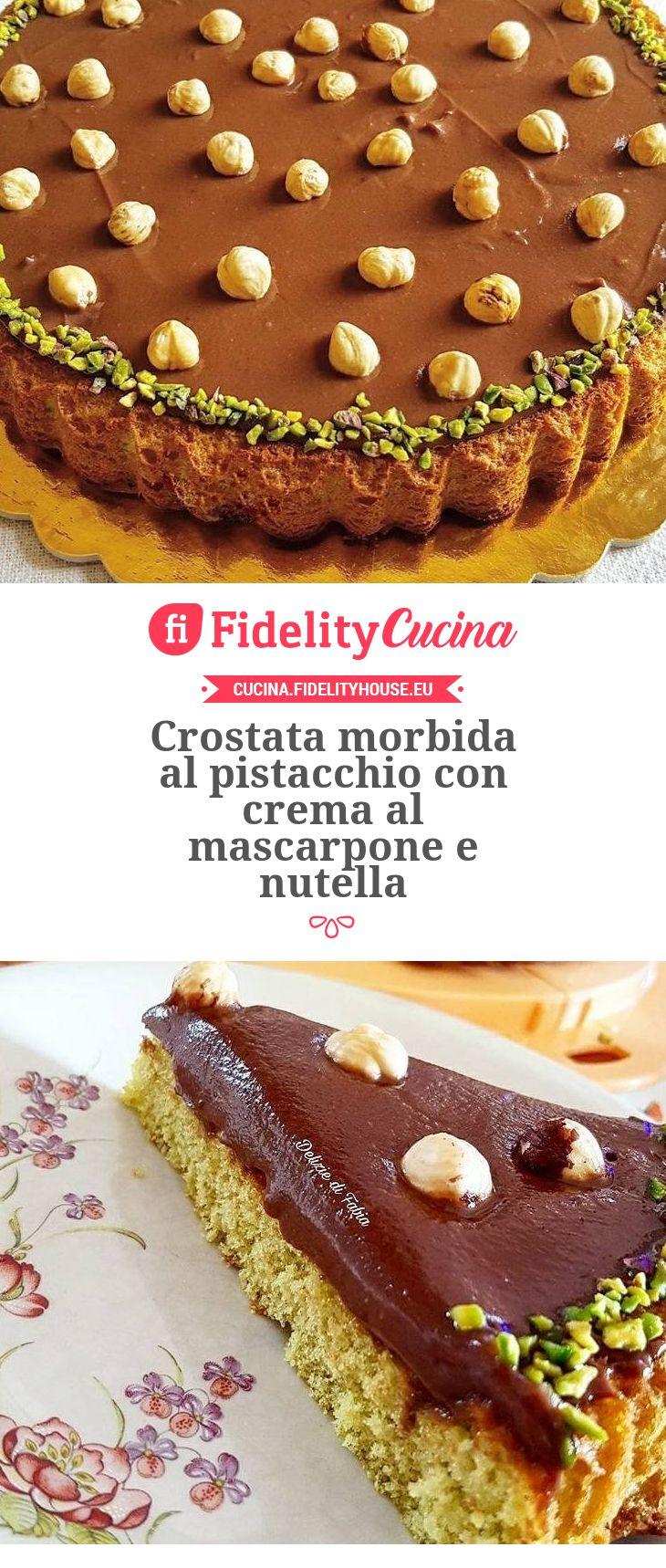 Crostata morbida al pistacchio con crema al mascarpone e nutella