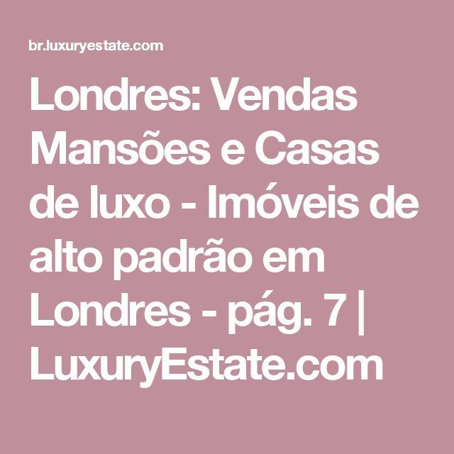 Londres: Vendas Mansões e Casas de luxo - Imóveis de alto padrão em Londres - pág. 7 | LuxuryEstate.com