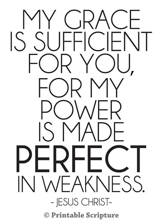 My grace is sufficient for you - 2 Corinthians 12:9.