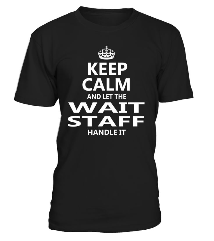 Keep Calm And Let The Wait Staff Handle It #WaitStaff