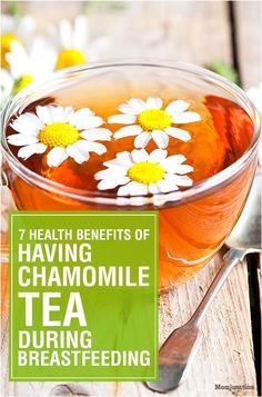Health Benefits Of Chamomile Tea While #Breastfeeding : Here are some of the amazing health benefits of Chamomile Tea for breastfeeding mothers
