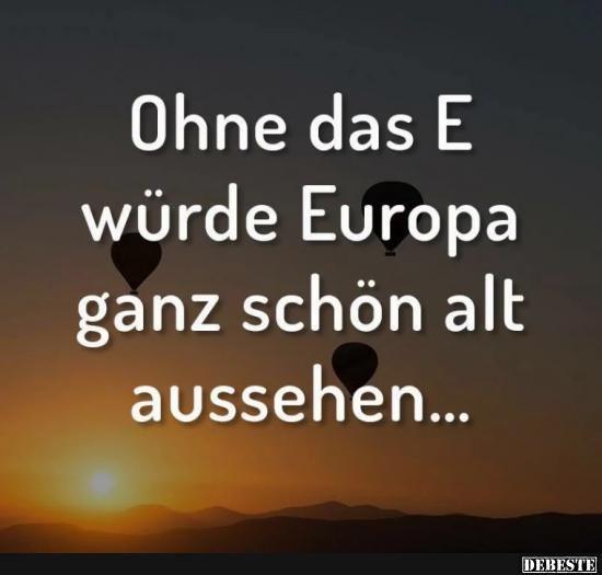 Ohne das E würde Europa ganz schön alt aussehen..