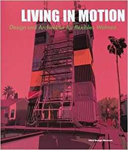 Living in Motion: Design and Architecture for Flexible Dwelling: Robert Kronenburg, Stephanie Bunn, Annemarie Seiler-Baldinger, Mathias Schwartz-Clauss, Alexander Von Vegesack: 9783931936358: Amazon.com: Books