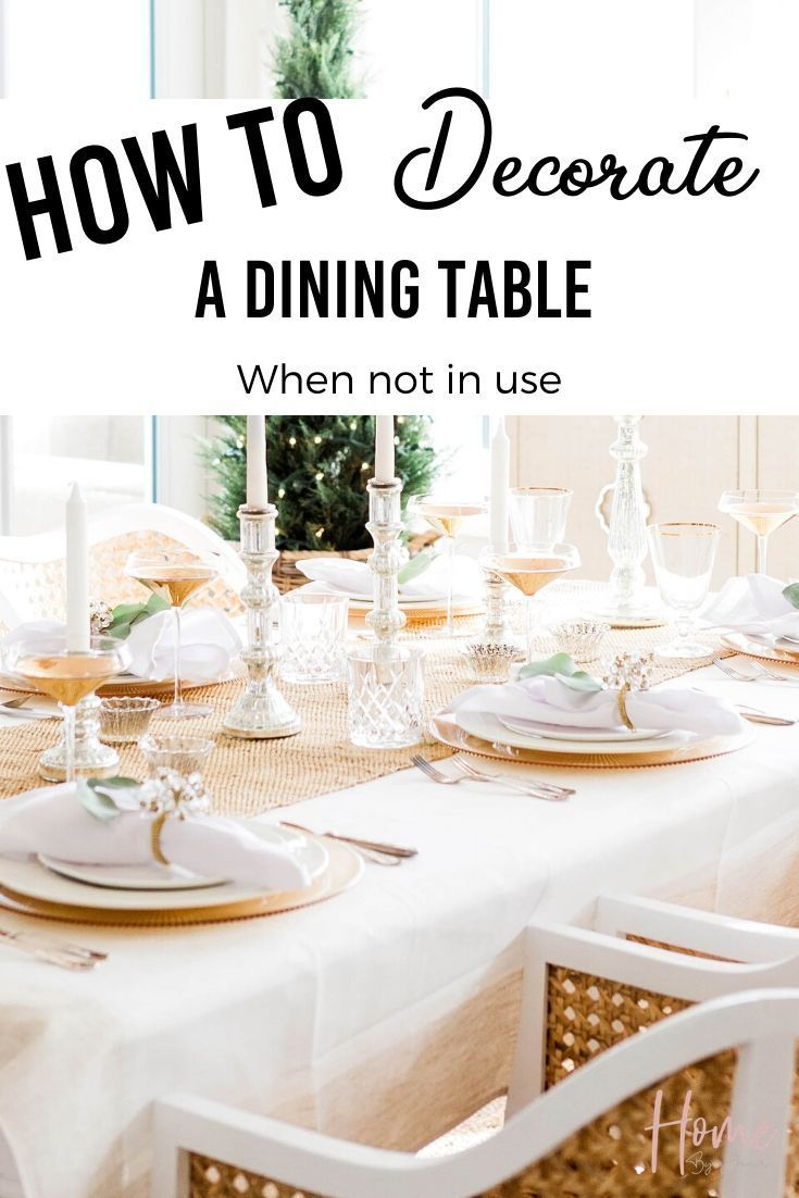 How To Decorate Dining Table When Not In Use Dining Table Dining Table Decor Dining