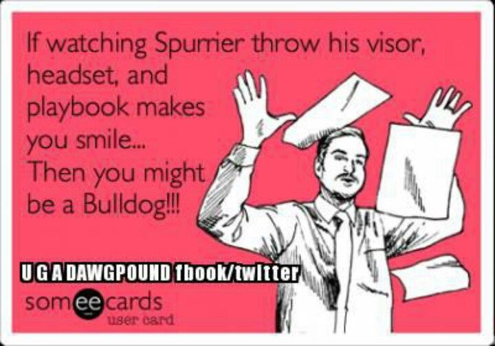 """""""If watching Spurrier throw his visor, headset, and playbook makes you smile...Then you might be a Bulldog!"""""""