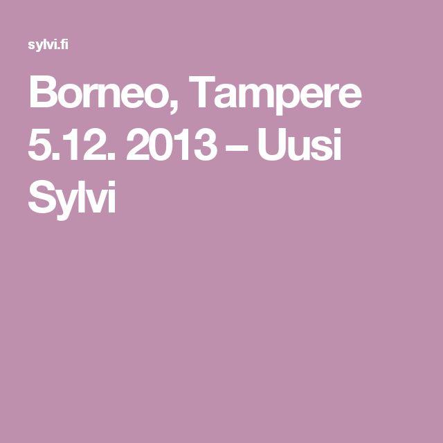 Borneo, Tampere 5.12. 2013 – Uusi Sylvi