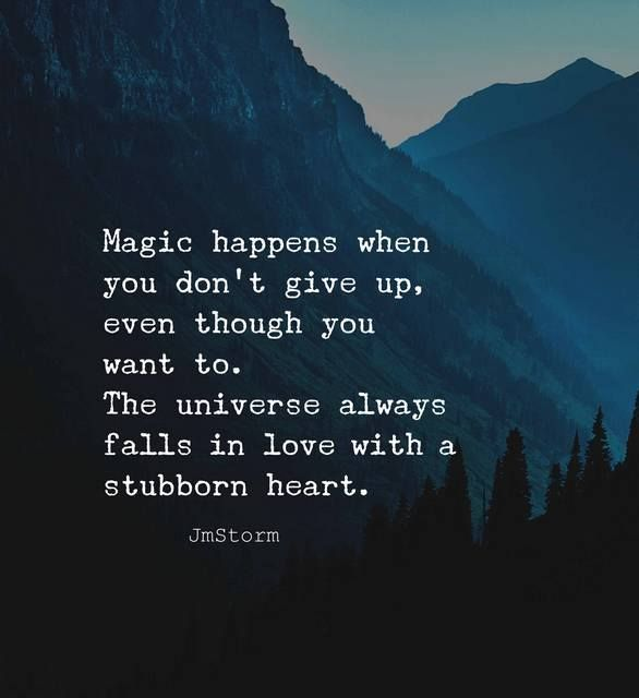 Magic happens when you don't give up..the universe always falls in love with a stubborn heart♡ This had always been one of my favs♡♡♡♡♡♡♡
