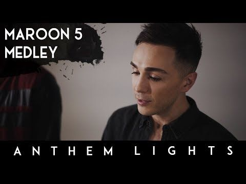 Maroon 5 Medley | Anthem Lights - YouTube | ♫ Anthem Lights