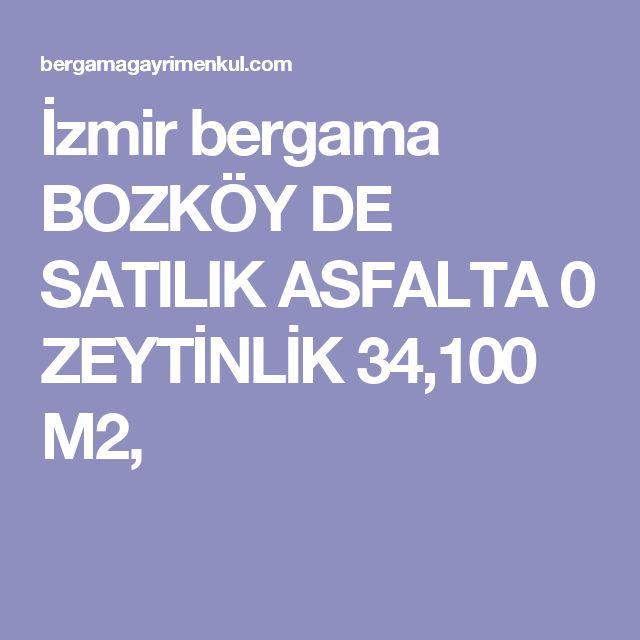 İzmir bergama BOZKÖY DE SATILIK ASFALTA 0 ZEYTİNLİK 34,100 M2,