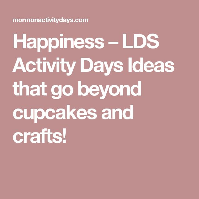 Happiness – LDS Activity Days Ideas that go beyond cupcakes and crafts!