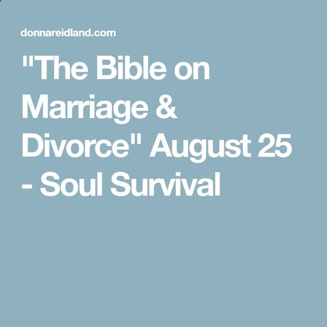 The Bible on Marriage  Divorce August 25 - Soul Survival