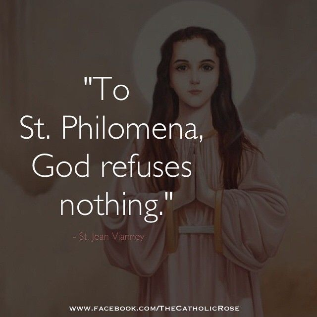 """To Saint Philomena, God refuses nothing."" -St. John Vianney"