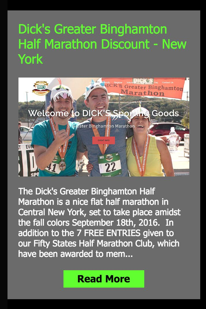 In addition to the 7 FREE ENTRIES given to our Fifty States Half Marathon Club, which have been awarded to members, Dick's Sporting Goods Greater Binghamton Half Marathon is offering our club members a $10.00 discount! .... http://www.50stateshalfmarathonclub.com/#!Dicks-Greater-Binghamton-Half-Marathon-Discount-New-York/c1cgc/56b9248e0cf2062bd41c91e0