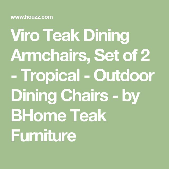 Viro Teak Dining Armchairs, Set of 2 - Tropical - Outdoor Dining Chairs - by BHome Teak Furniture