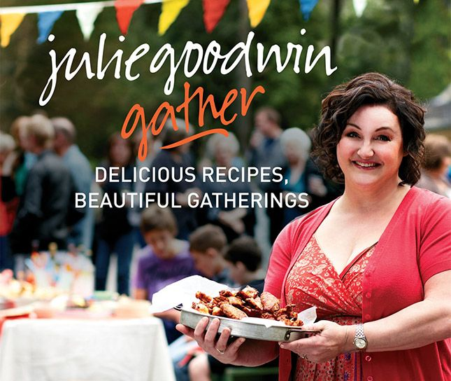 Gather : Julie Goodwin - Delicious and easy recipes for your next gathering of family and friends