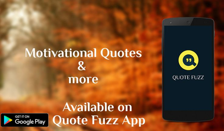 Best Motivational quotes from Quote fuzz... https://play.google.com/store/apps/details?id=com.gnrd.quotefuzz