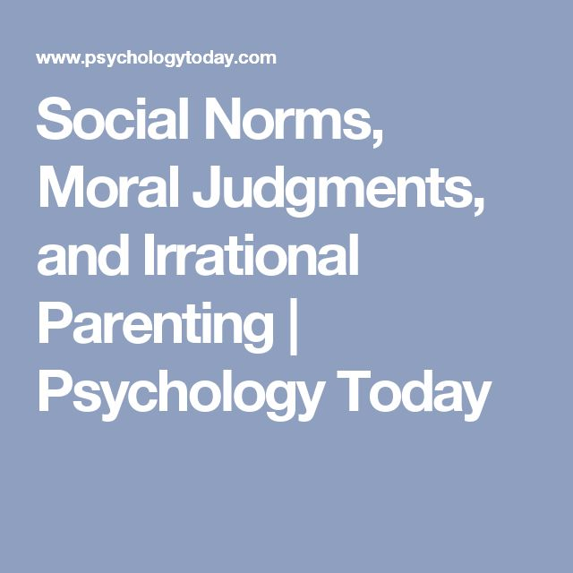 Social Norms, Moral Judgments, and Irrational Parenting | Psychology Today