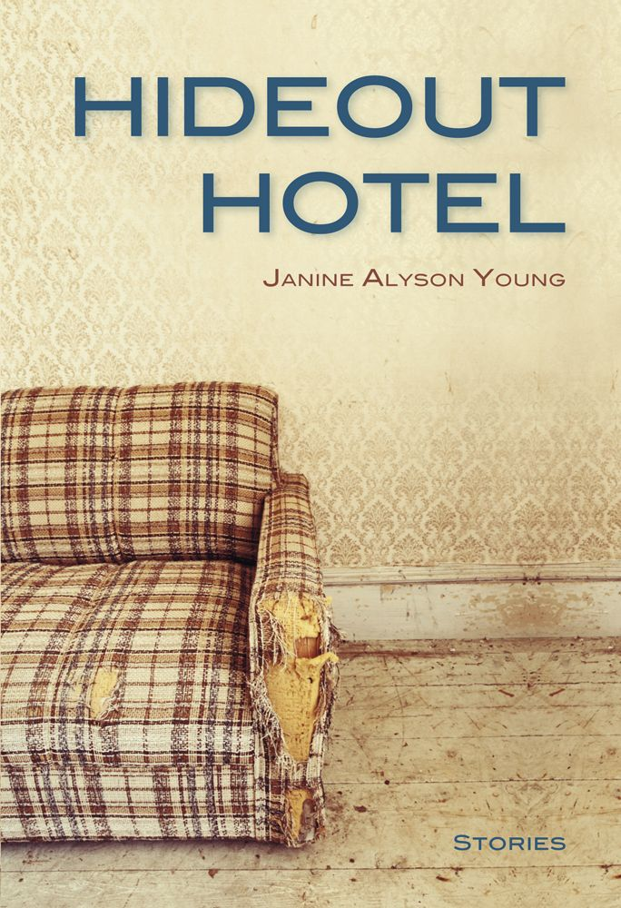 Hideout Hotel by Janine Alyson Young, published by Caitlin Press