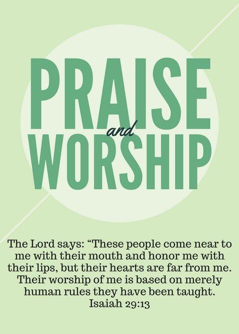 Praise and Worship. Isaiah 29:13