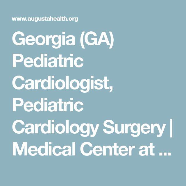 Georgia (GA) Pediatric Cardiologist, Pediatric Cardiology Surgery   Medical Center at Augusta University