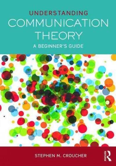 Understanding Communication Theory: A Beginner's Guide