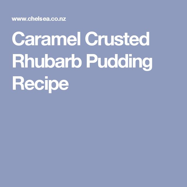 Caramel Crusted Rhubarb Pudding Recipe