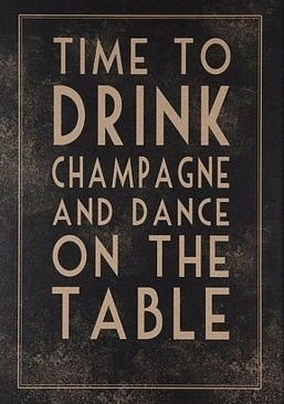 Time to drink champagne and dance on the table.