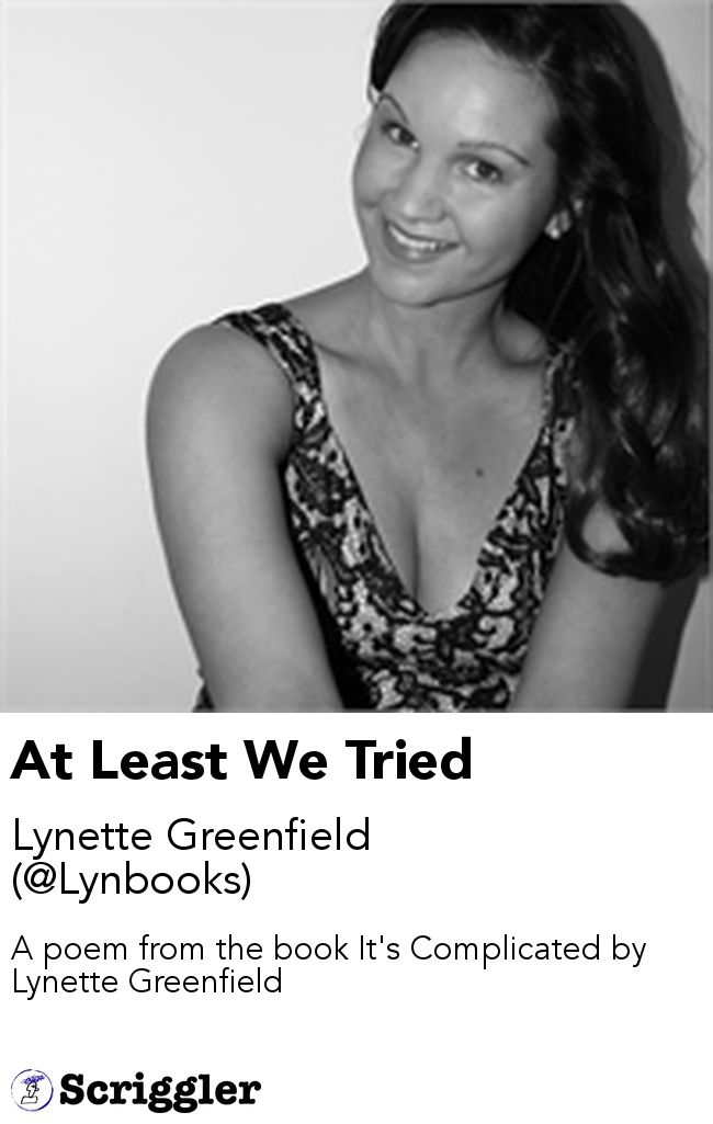 At Least We Tried by Lynette Greenfield (@Lynbooks) https://scriggler.com/detailPost/story/54049 A poem from the book It's Complicated by Lynette Greenfield