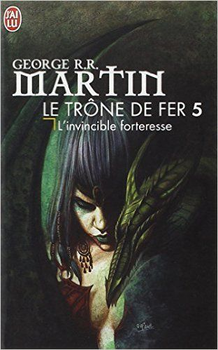 Le trône de fer, tome 5 : L'invincible forteresse - George R.R. Martin