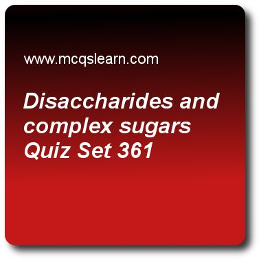 Disaccharides and Complex Sugars Quizzes: O level biology Quiz 361 Questions and Answers - Practice biology quizzes based questions and answers to study disaccharides and complex sugars quiz with answers. Practice MCQs to test learning on disaccharides and complex sugars, digestion process, function of enzymes, mammalian skin, structure of an insect pollinated flower quizzes. Online disaccharides and complex sugars worksheets has study guide as disaccharides (c12h22o11) are also called as..