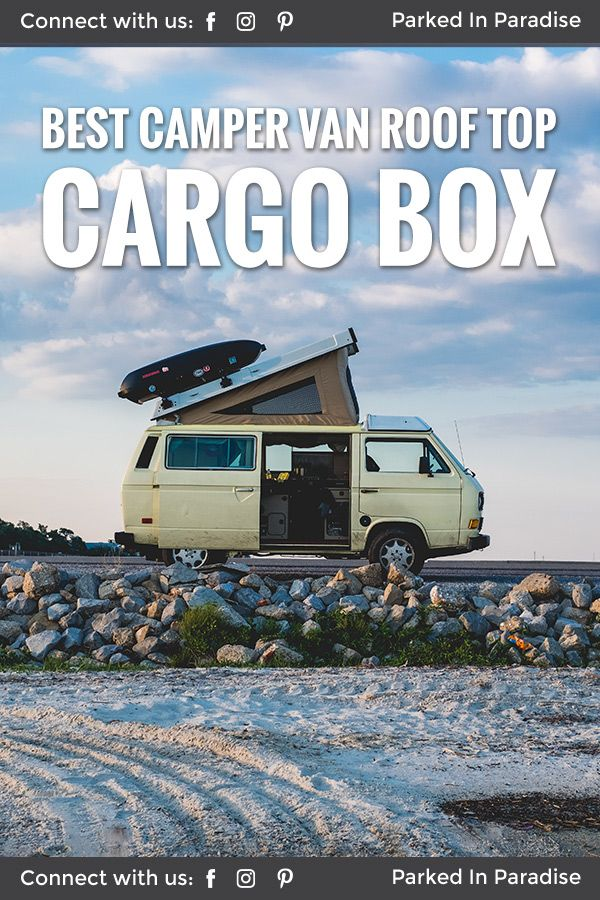 Best Cargo Roof Box For Extra Storage Van Life Cool Campers Camping