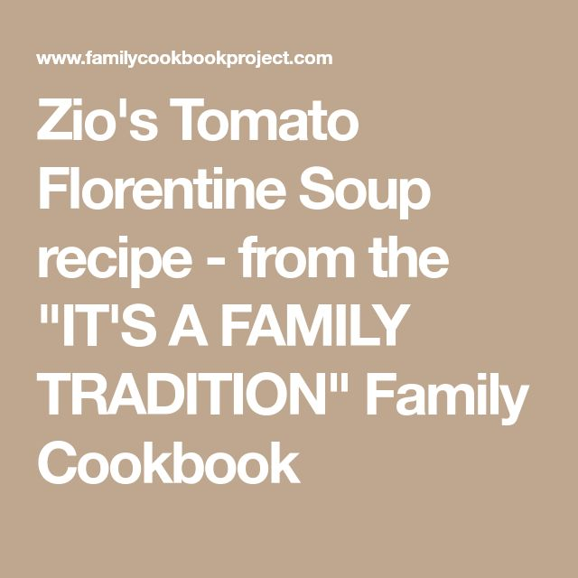 "Zio's Tomato Florentine Soup recipe - from the ""IT'S A FAMILY TRADITION"" Family Cookbook"