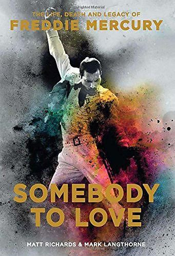 Somebody to Love - The Life, Death and Legacy of Freddie Mercury : Richards, Matt
