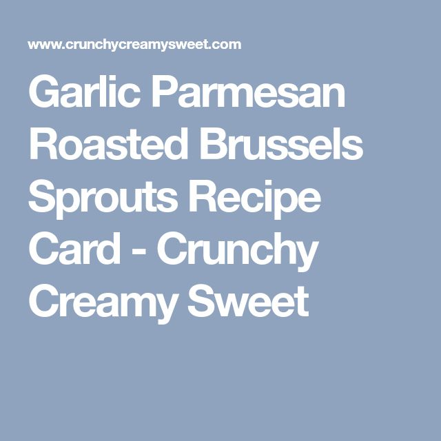 Garlic Parmesan Roasted Brussels Sprouts Recipe Card - Crunchy Creamy Sweet