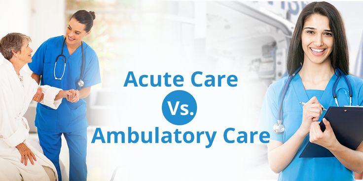 How to Choose Between Acute Care and Ambulatory Care? #NursingArticle #INSCOLforNurses