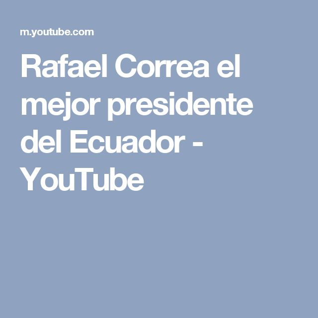 Rafael Correa el mejor presidente del Ecuador - YouTube