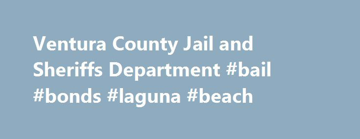 Ventura County Jail and Sheriffs Department #bail #bonds #laguna #beach http://kentucky.remmont.com/ventura-county-jail-and-sheriffs-department-bail-bonds-laguna-beach/  # Ventura County Jails When a person is arrested in Ventura County they will usually be booked at one of the following jails or police departments. When housed a defendant will be taken to either the Main County Jail or the Santa Maria Jail. The Santa Maria Jail Facility is a remote booking facility, which houses inmates for…