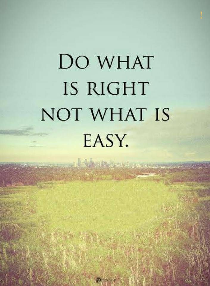 quotes Do what is right not what is easy.